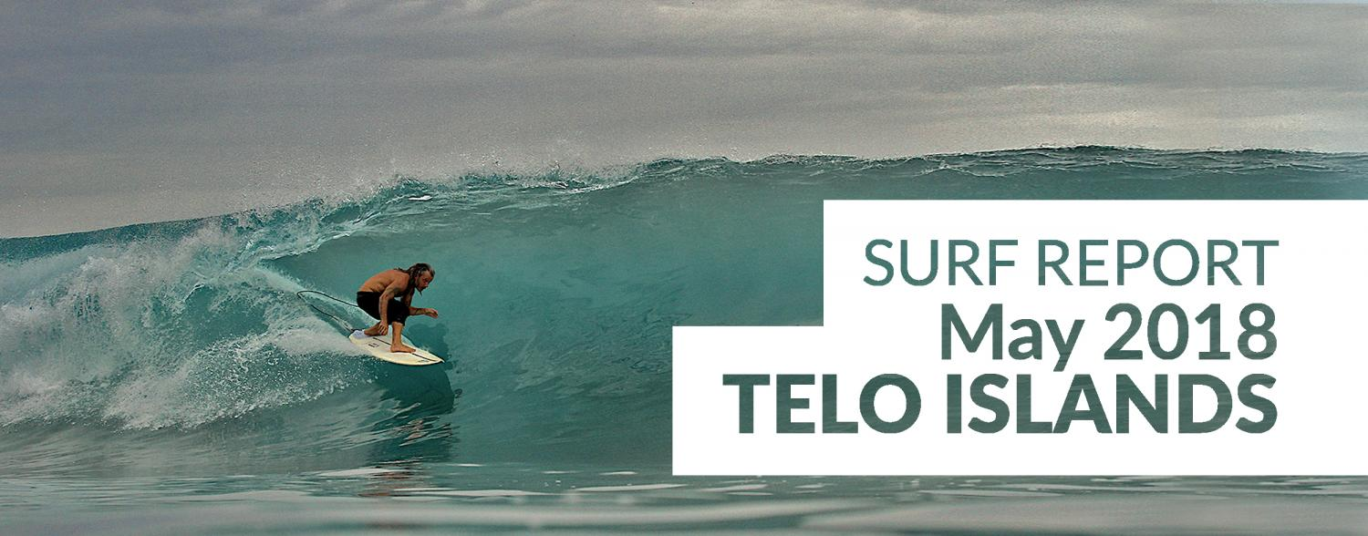 Telo Surf Report, May 2018